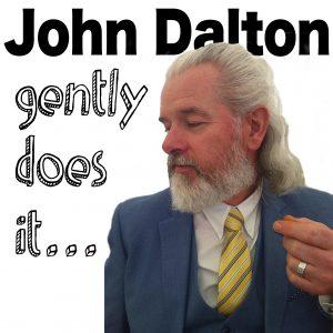 John Dalton - gently does it .... podcast